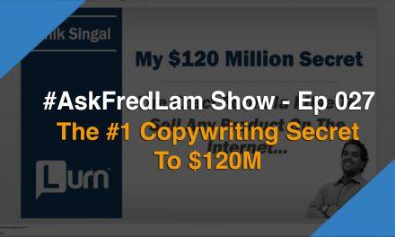 #AskFredLam Show – Episode 027 | The #1 Copywriting Secret To $120M