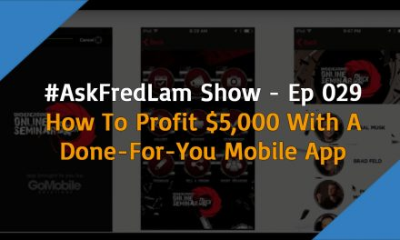 #AskFredLam Show – Episode 029 | How to Profit $5,000 With a Done-For-You Mobile App