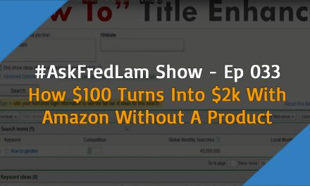 #AskFredLam Show – Episode 33   How $100 Turns Into $2K with Amazon Without A Product
